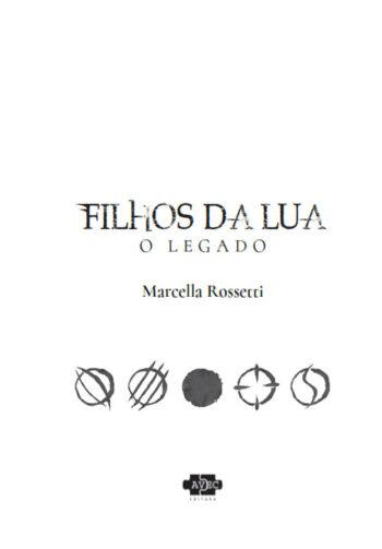 Folha de rosto do livro, com o titulo FIlhos da Lua - O legado no meio.Abaixo, o nome da escritora Marcella Rossetti, e abaixo cinco figuras circulares cada uma com uma marcação no meio diferente